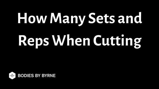 How Many Sets and Reps When Cutting