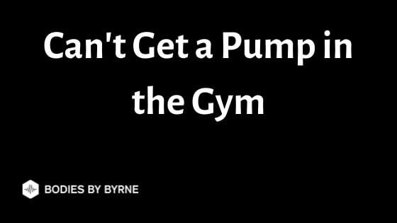 Can't Get a Pump in the Gym