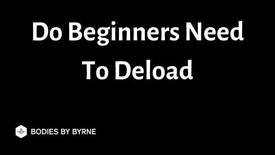 Do Beginners Need To Deload
