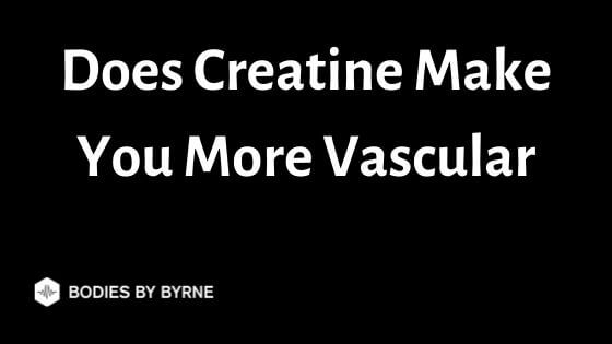 Does Creatine Make You More Vascular