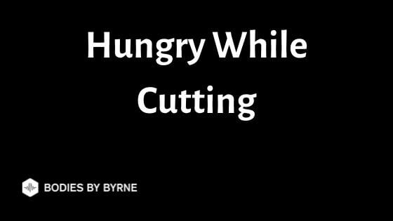 Hungry While Cutting