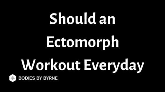 Should an Ectomorph Workout Everyday