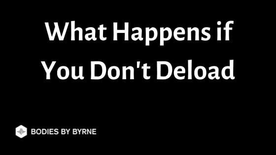 What Happens if You Don't Deload