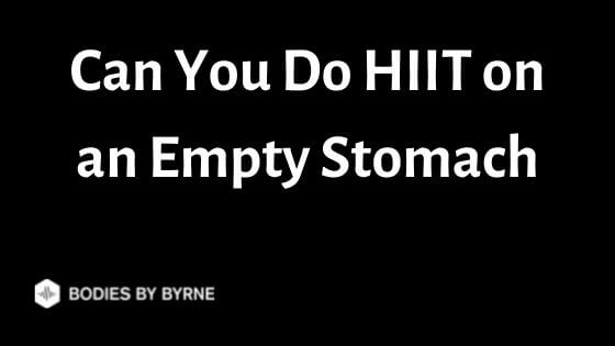 Can You Do HIIT on an Empty Stomach