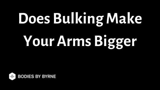 Does Bulking Make Your Arms Bigger