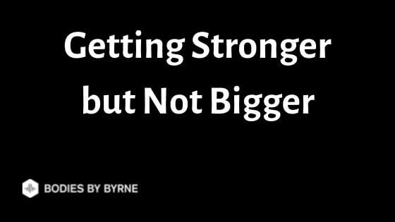 Getting Stronger but Not Bigger