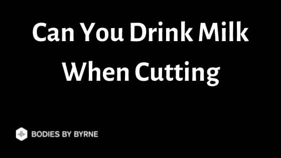Can You Drink Milk When Cutting